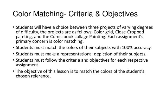 Color Matching- Criteria & Objectives • Students will have a choice between three projects of varying degrees of difficult...