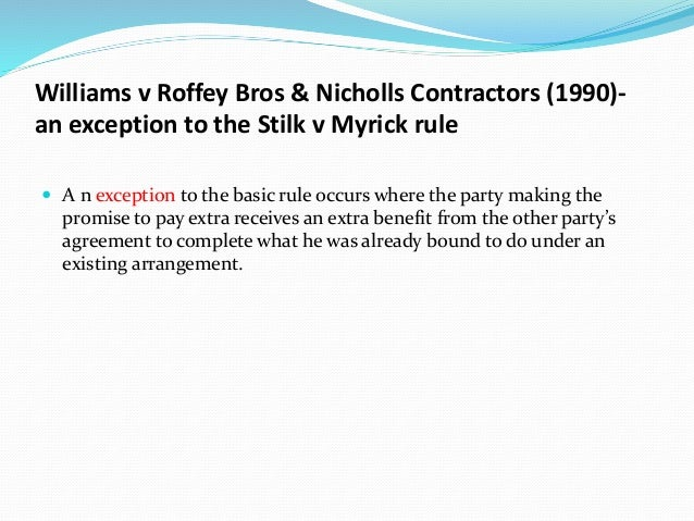 williams v roffey bros and nicholls Williams – carpenter – plaintiff, respondent roffey bros and nicholls ltd – contractors – defendant, appellant: facts: - defendants (roffey) were contractors.