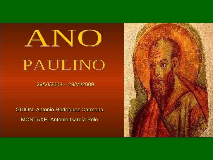 ANO PAULINO 29/VI/2008 – 29/VI/2009 GUIÓN: Antonio Rodríguez Carmona MONTAXE: Antonio García Polo