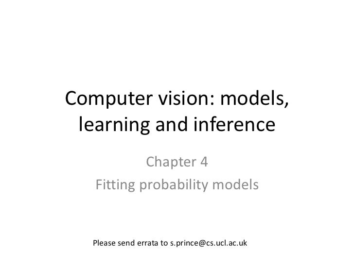 Computer vision: models, learning and inference            Chapter 4   Fitting probability models  Please send errata to s...