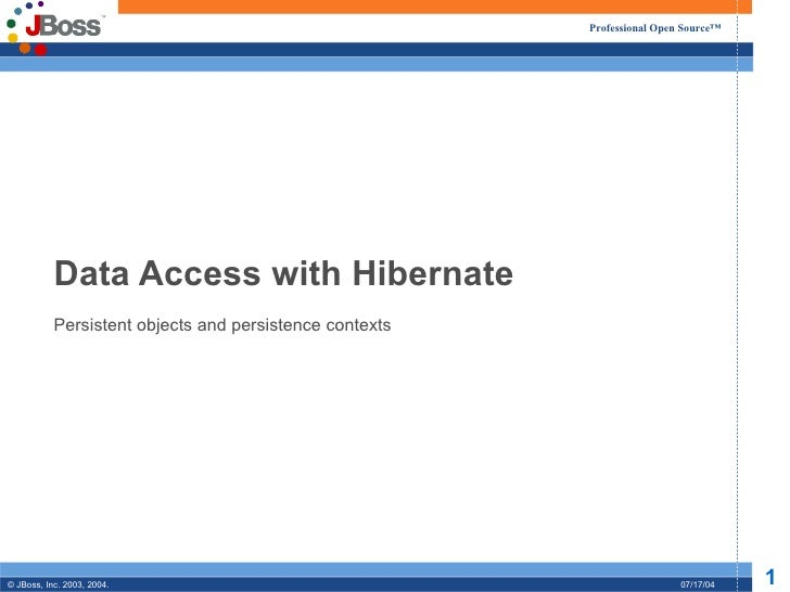 Professional Open Source™           Data Access with Hibernate           Persistent objects and persistence contexts© JBos...