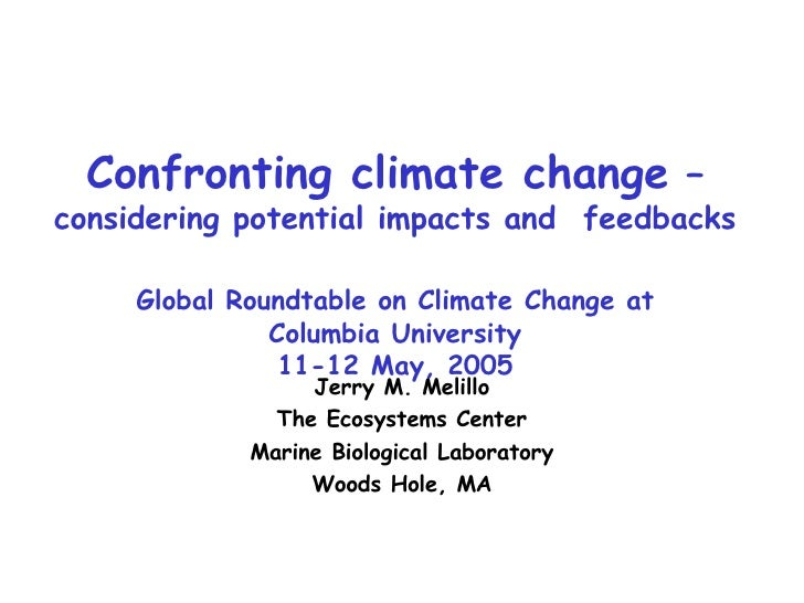 Confronting climate change  –  considering potential impacts and  feedbacks Global Roundtable on Climate Change at Columbi...