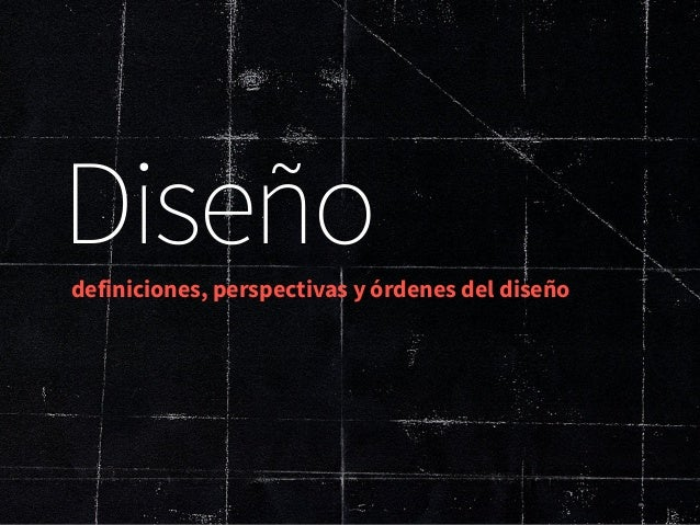 Diseño  definiciones, perspectivas y órdenes del diseño