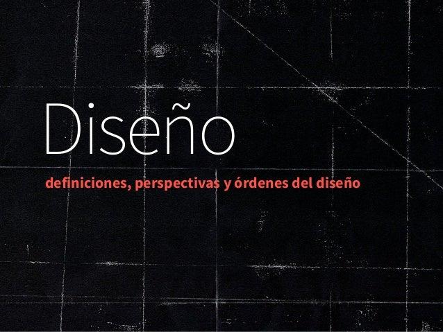 Diseño: Definiciones, Perspectivas y Órdenes