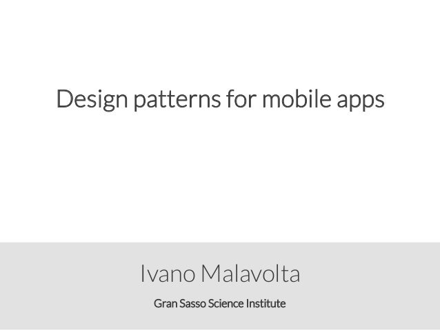 Gran Sasso Science Institute Ivano Malavolta Design patterns for mobile apps