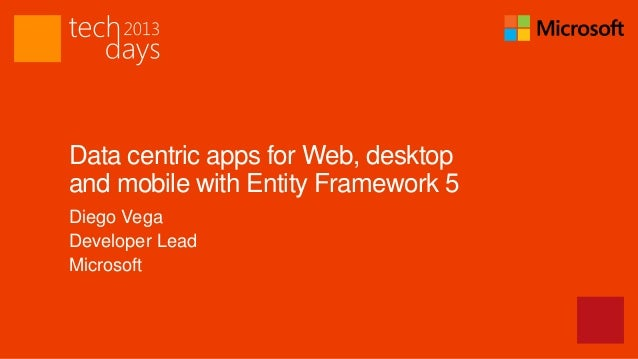 Data centric apps for Web, desktopand mobile with Entity Framework 5Diego VegaDeveloper LeadMicrosoft