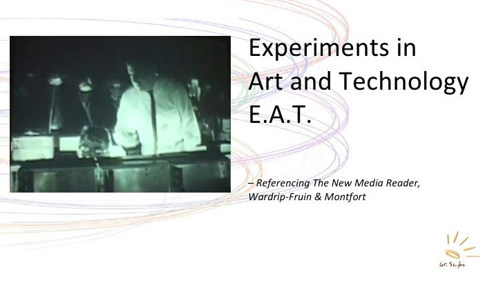 Experiments in  Art and Technology E.A.T.  –  Referencing The New Media Reader,  Wardrip-Fruin & Montfort
