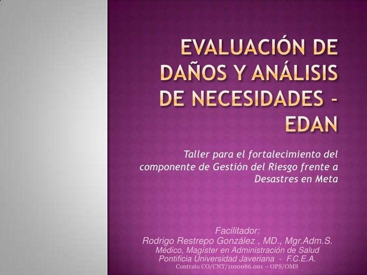 EVALUACIÓN DE DAÑOS Y ANÁLISIS DE NECESIDADES - EDAN<br />Taller para el fortalecimiento del componente de Gestión del Rie...