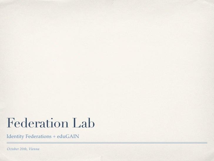 Federation LabIdentity Federations + eduGAINOctober 20th, Vienna