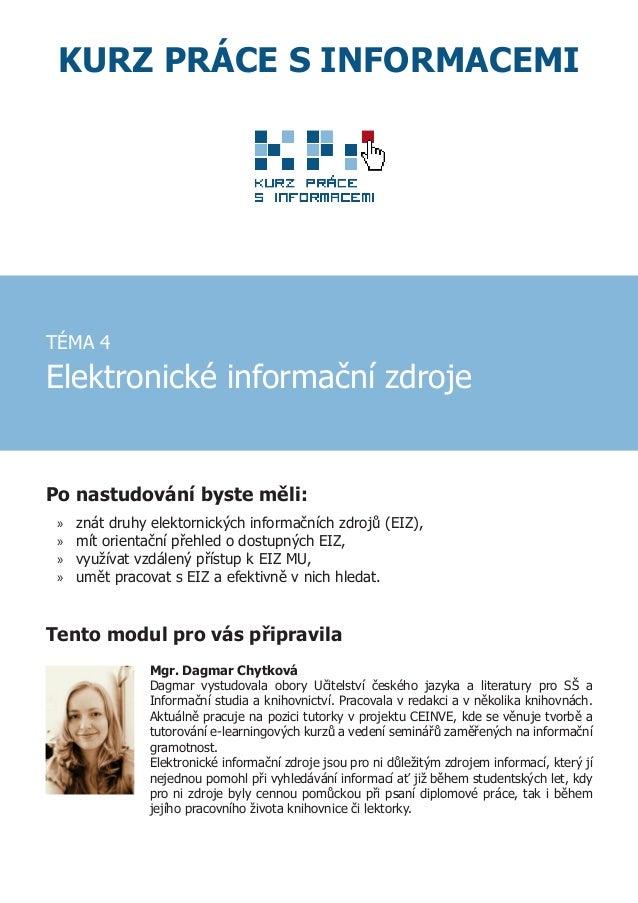 Po nastudování byste měli: »» znát druhy elektornických informačních zdrojů (EIZ), »» mít orientační přehled o dostupných ...