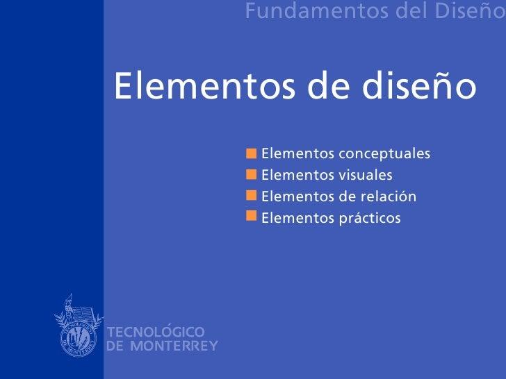 Fundamentos del Diseño   Elementos de diseño        Elementos conceptuales        Elementos visuales        Elementos de r...