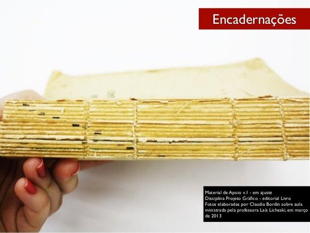 Encadernações Material de Apoio v.1 - em ajuste Disciplina Projeto Gráfico - editorial Livro Fotos elaboradas por Claudia B...