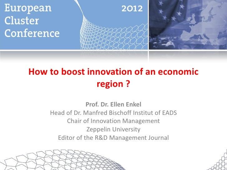 How to boost innovation of an economic               region ?                 Prof. Dr. Ellen Enkel    Head of Dr. Manfred...