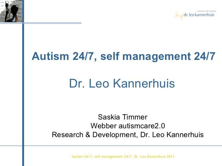 Autism  24/7, self management 24/7, Dr. Leo Kannerhuis 2011 Autism 24/7, self management 24/7 Dr. Leo Kannerhuis  Saskia T...