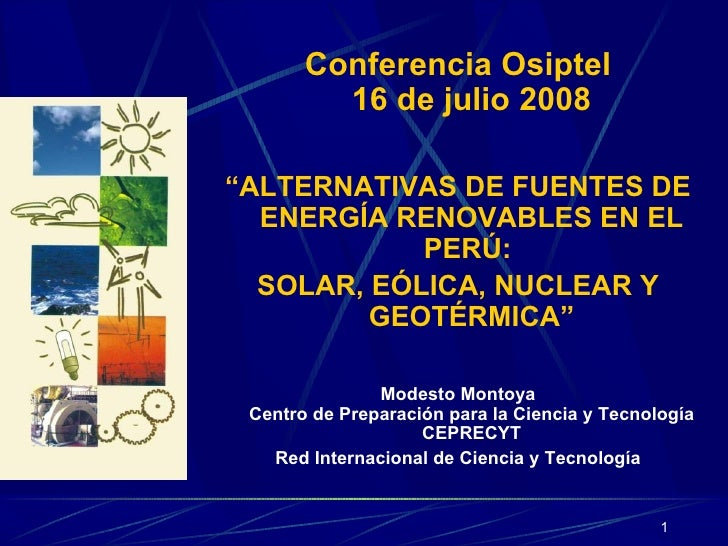 """<ul><li>Conferencia Osiptel 16 de julio 2008 </li></ul><ul><li>"""" ALTERNATIVAS DE FUENTES DE ENERGÍA RENOVABLES EN EL PERÚ:..."""