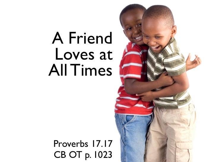 A Friend Loves atAll TimesProverbs 17.17CB OT p. 1023