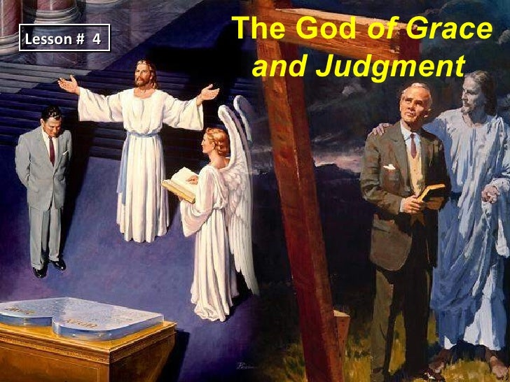 Lesson # 4   The God of Grace              and Judgment