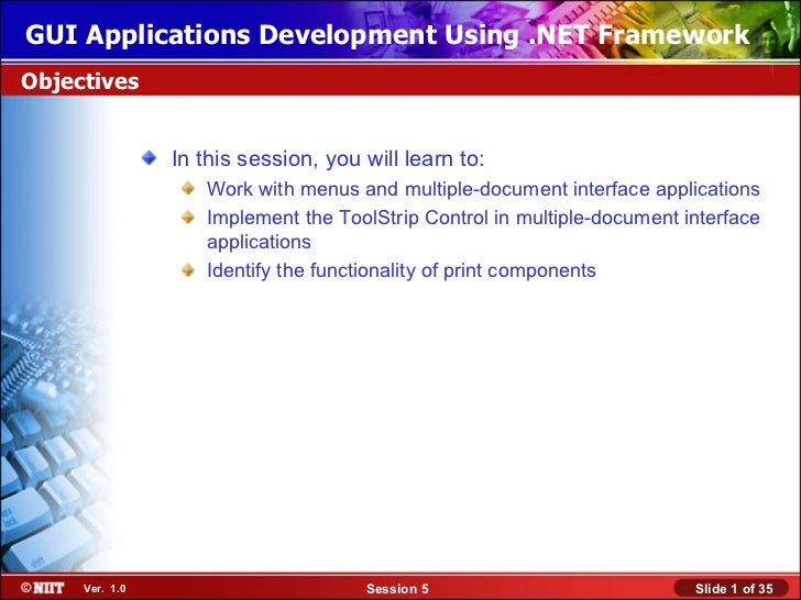 GUI Applications Development Using .NET FrameworkObjectives                In this session, you will learn to:            ...