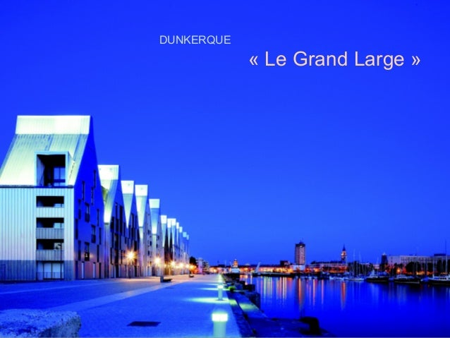 DUNKERQUE            « Le Grand Large »