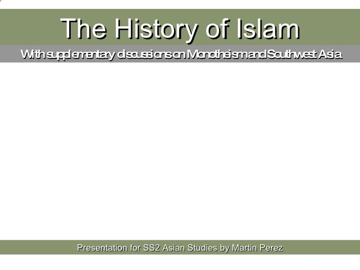 The History of Islam Presentation for SS2 Asian Studies by Martin Perez With supplementary discussions on Monotheism and S...
