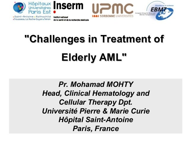 """Challenges in Treatment of""Challenges in Treatment of Elderly AML""Elderly AML"" Pr. Mohamad MOHTY Head, Clinical Hematolog..."