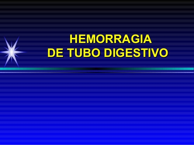 HEMORRAGIAHEMORRAGIADE TUBO DIGESTIVODE TUBO DIGESTIVO