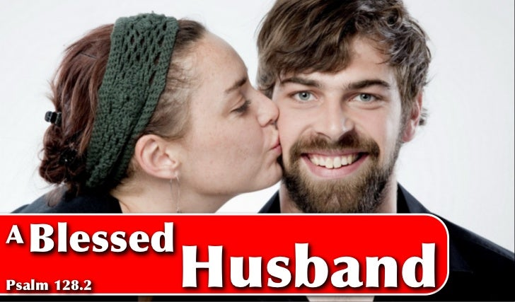 A BlessedPsalm 128.2   Husband