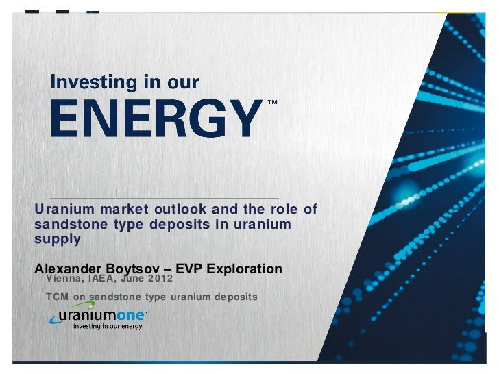 CORPORATE PRESENTATION | JANUARY 2011      Uranium market outlook and the role of      sandstone type deposits in uranium ...