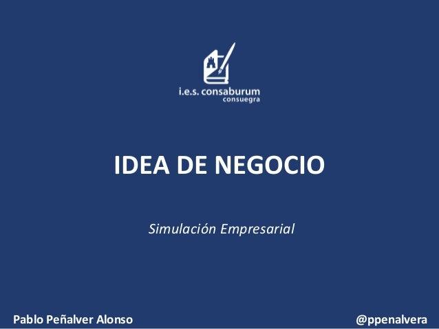 IDEA DE NEGOCIO Simulación Empresarial Pablo Peñalver Alonso @ppenalvera