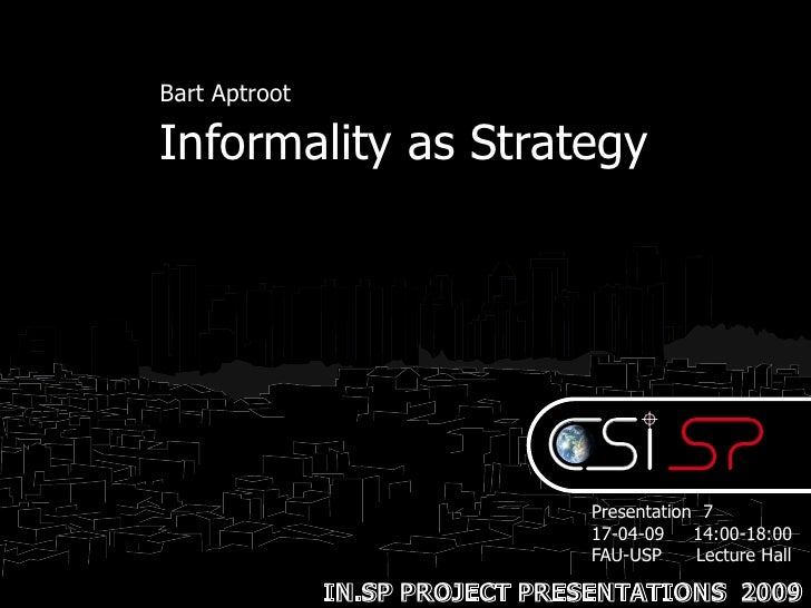 Informality as Strategy by Bart Aptroot (17 Apr 2009)