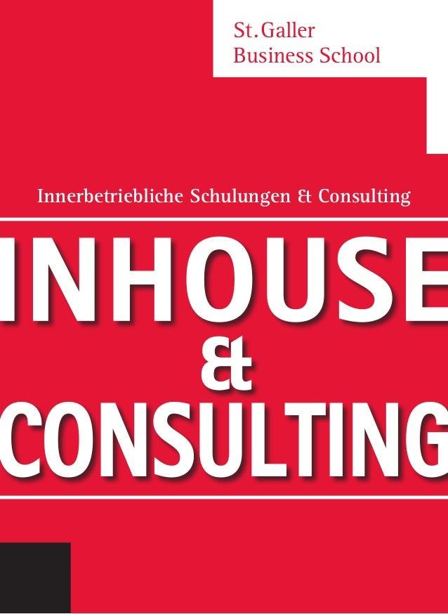 Inhouse – Innerbetriebliche Aus- und Weiterbildung St.Galler Business School INHOUSE & CONSULTING Innerbetriebliche Schul...