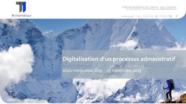 Digitalisation d'un processus administratif eGov Innovation Day – 15 novembre 2013  1