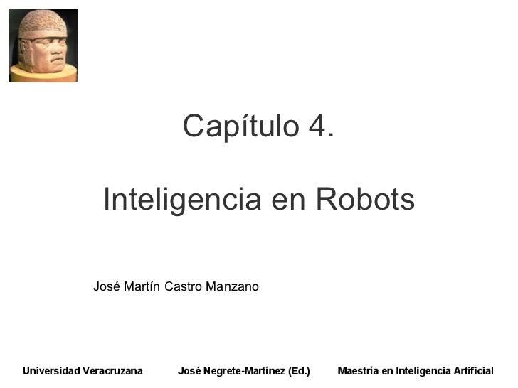 Capítulo 4. Inteligencia en RobotsJosé Martín Castro Manzano