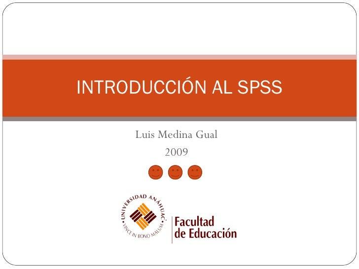Luis Medina Gual 2009 INTRODUCCIÓN AL SPSS