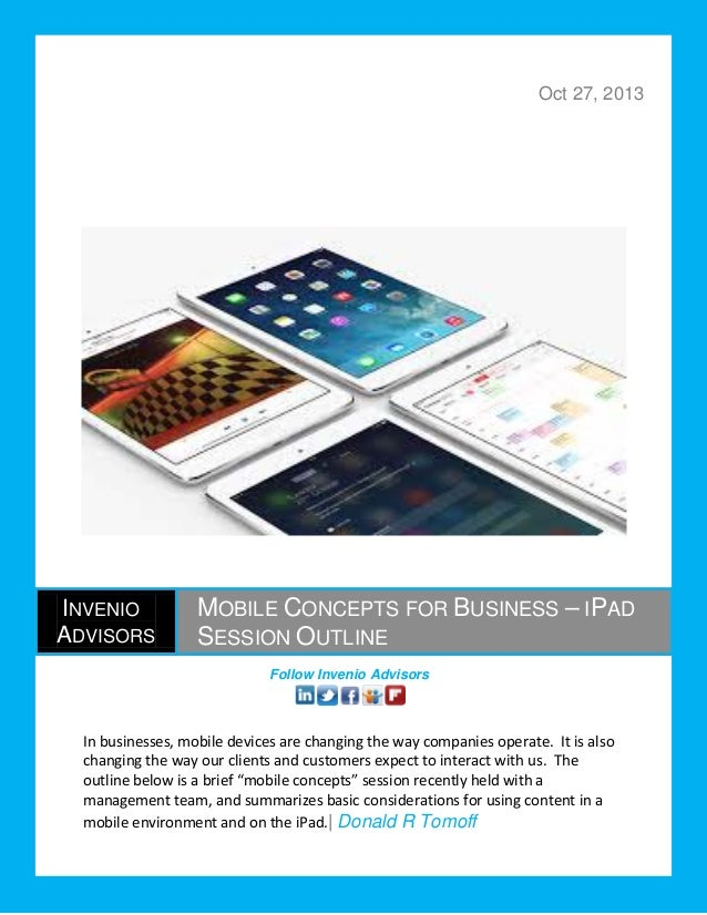 Oct 27, 2013  INVENIO ADVISORS  MOBILE CONCEPTS FOR BUSINESS – IPAD SESSION OUTLINE Follow Invenio Advisors  In businesses...