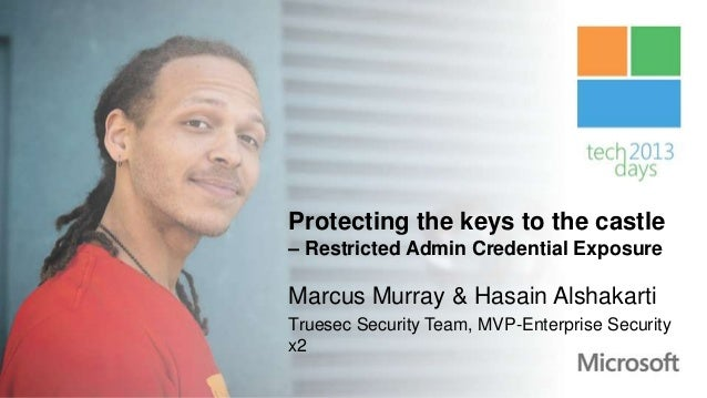 Protecting the keys to the castle– Restricted Admin Credential ExposureMarcus Murray & Hasain AlshakartiTruesec Security T...
