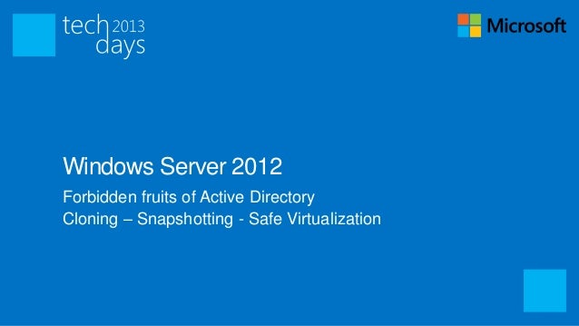 Windows Server 2012Forbidden fruits of Active DirectoryCloning – Snapshotting - Safe Virtualization