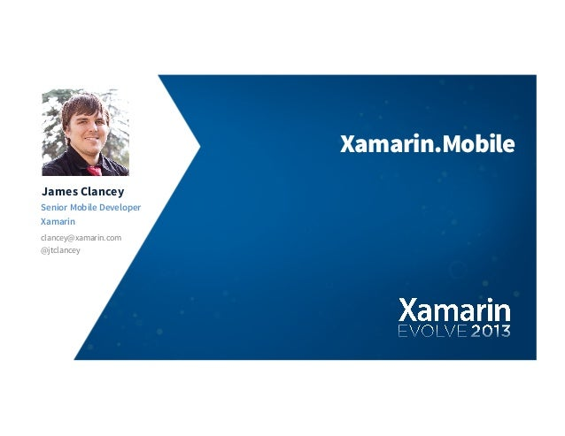 James ClanceySenior Mobile DeveloperXamarinclancey@xamarin.comXamarin.Mobile@jtclancey