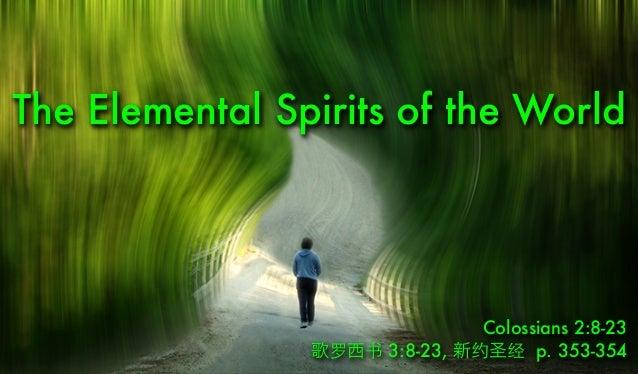 The Elemental Spirits of the World Colossians 2:8-23 歌罗西书 3:8-23, 新约圣经 p. 353-354