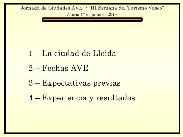 1 – La ciudad de Lleida 2 – Fechas AVE 3 – Expectativas previas 4 – Experiencia y resultados