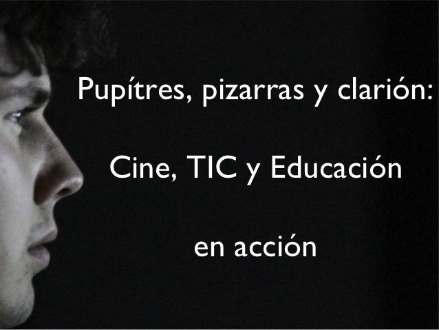Pupítres, pizarras y clarión:  Cine, TIC y Educación         en acción