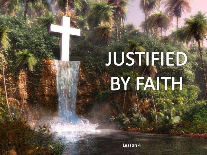 JUSTIFIEDBYFAITH<br />Lesson 4 <br />