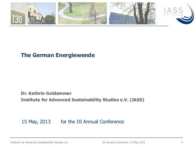 Institute for Advanced Sustainability Studies e.V. DI Annual Conference 15 May 2013 1Dr. Kathrin GoldammerInstitute for Ad...