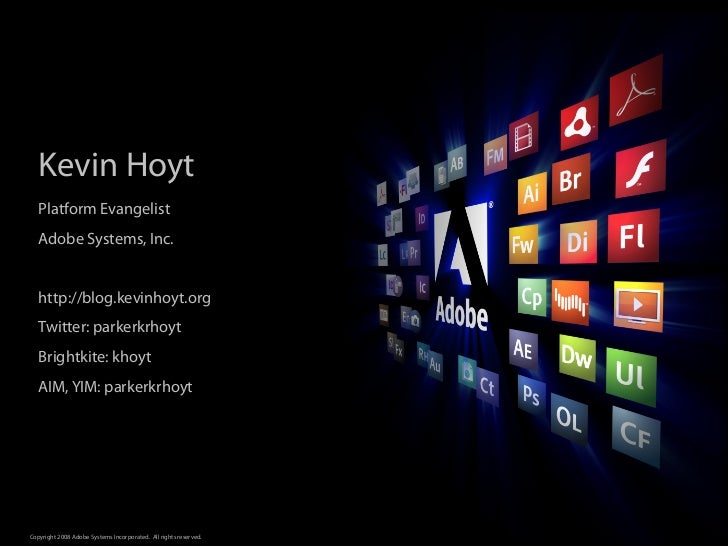 Kevin Hoyt    Platform Evangelist    Adobe Systems, Inc.      http://blog.kevinhoyt.org    Twitter: parkerkrhoyt    Bright...