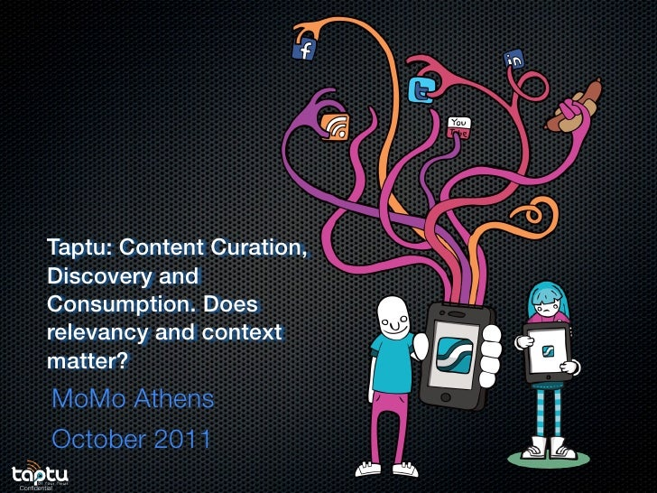 Taptu: Content Curation,         Discovery and         Consumption. Does         relevancy and context         matter?    ...