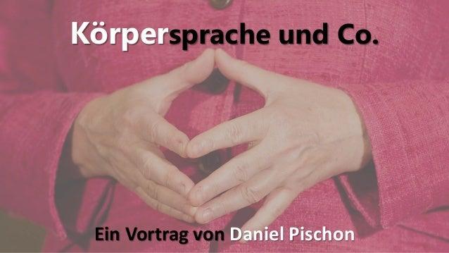 Körpersprache und Co. Ein Vortrag von Daniel Pischon