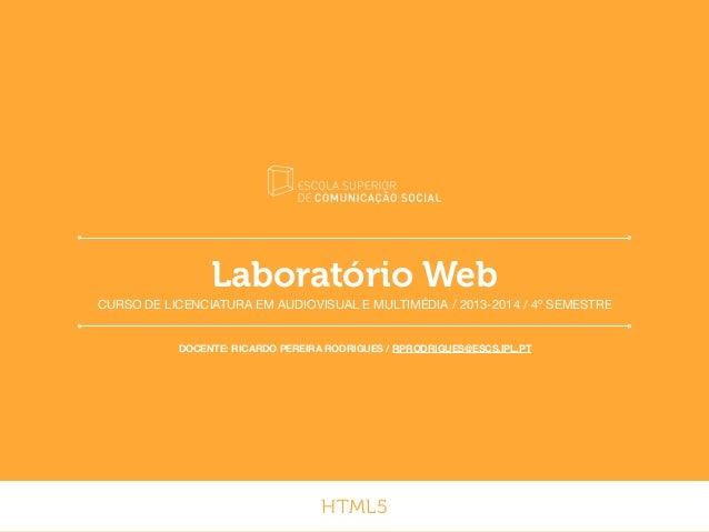 Laboratório Web CURSO DE LICENCIATURA EM AUDIOVISUAL E MULTIMÉDIA / 2013-2014 / 4º SEMESTRE DOCENTE: RICARDO PEREIRA RODRI...