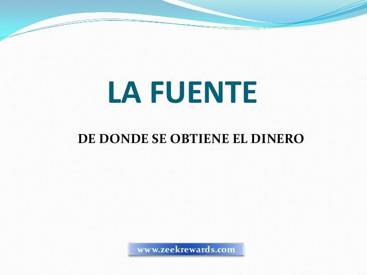 LA FUENTEDE DONDE SE OBTIENE EL DINERO       www.zeekrewards.com