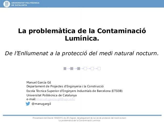 Presentació del Decret 190/2015, de 25 d'agost, desplegament de la Llei de protecció del medi nocturn La problemàtica de l...