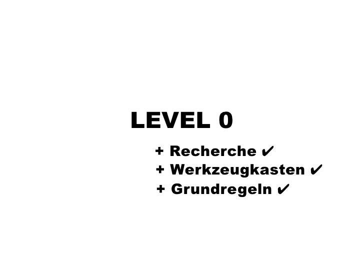 LEVEL 0  + Recherche ✔  + Werkzeugkasten ✔  + Grundregeln ✔
